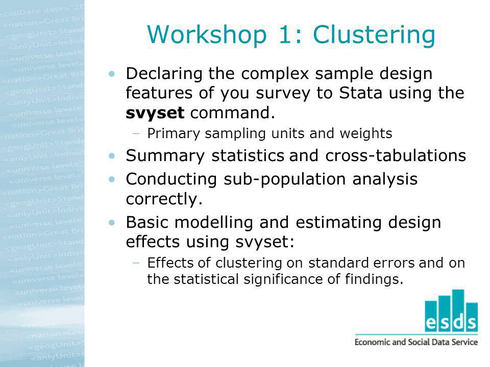 Workshop 1: Clustering Declaring the complex sample design features of you survey to Stata using the svyset command.
