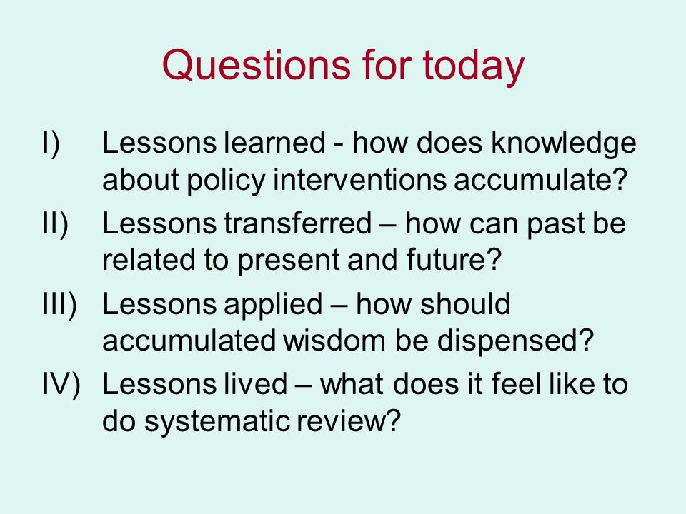 Questions for today Lessons learned - how does knowledge about policy interventions accumulate