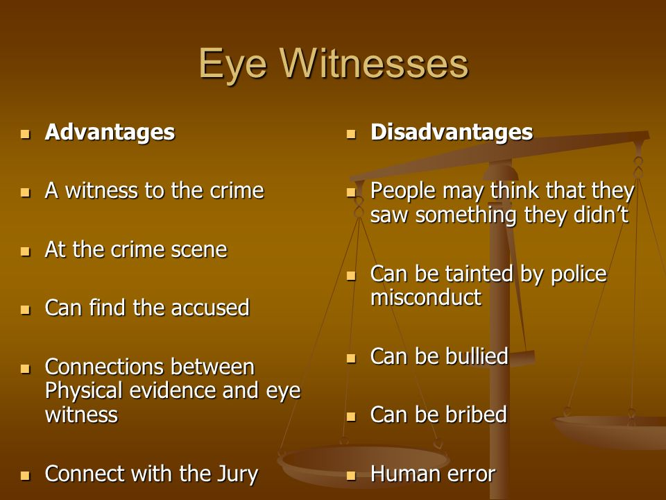 benefits of eyewitness testimony Eyewitness testimony is a legal term it refers to an account given by people of an event they have witnessed.