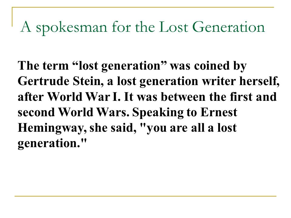 an analysis of the lost generation and the work by ernest hemingway The phrase lost generation quickly became a mantra of the post world war i generation's attitude about the war's effect on their lives and the futility and meaninglessness of life in 1928, hemingway moved to key west, florida, and began deep-sea fishing.