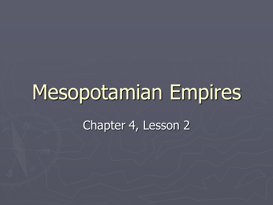 Mesopotamian Empires Chapter 4, Lesson 2