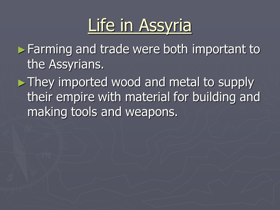 Life in Assyria Farming and trade were both important to the Assyrians.