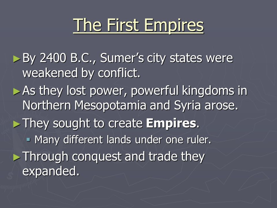 The First Empires By 2400 B.C., Sumer's city states were weakened by conflict.