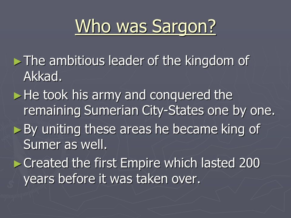 Who was Sargon The ambitious leader of the kingdom of Akkad.