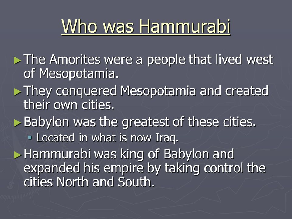 Who was Hammurabi The Amorites were a people that lived west of Mesopotamia. They conquered Mesopotamia and created their own cities.