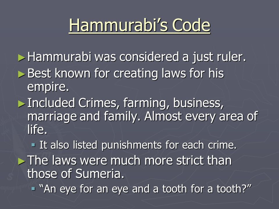 Hammurabi's Code Hammurabi was considered a just ruler.