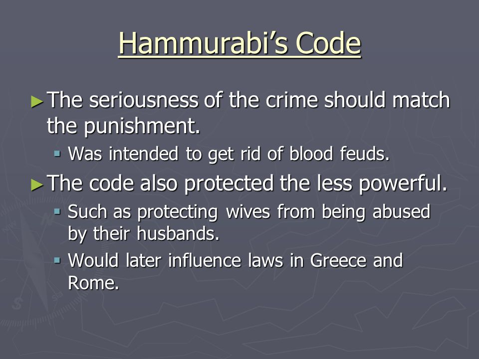 Hammurabi's Code The seriousness of the crime should match the punishment. Was intended to get rid of blood feuds.