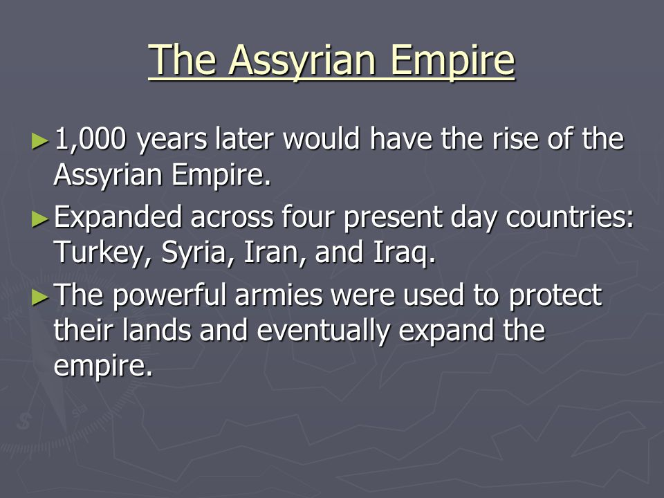 The Assyrian Empire 1,000 years later would have the rise of the Assyrian Empire.