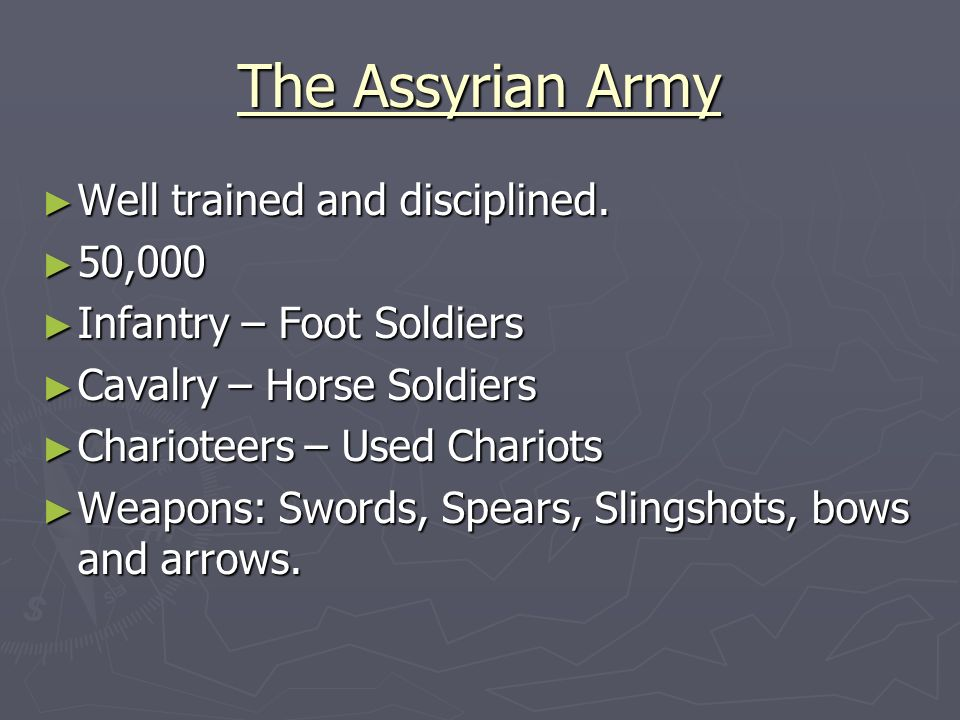 The Assyrian Army Well trained and disciplined. 50,000