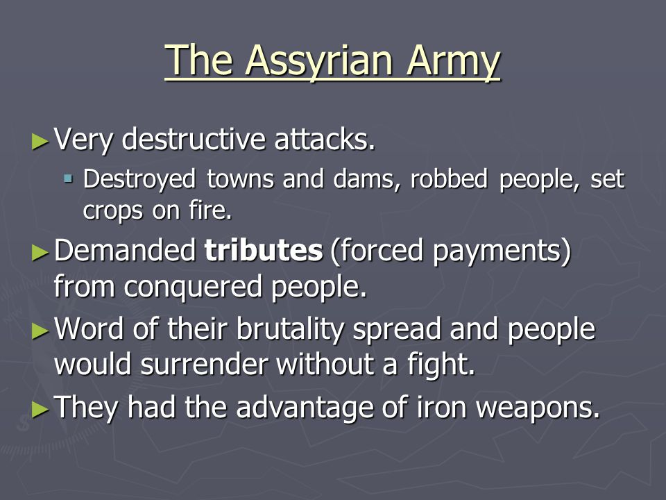 The Assyrian Army Very destructive attacks.