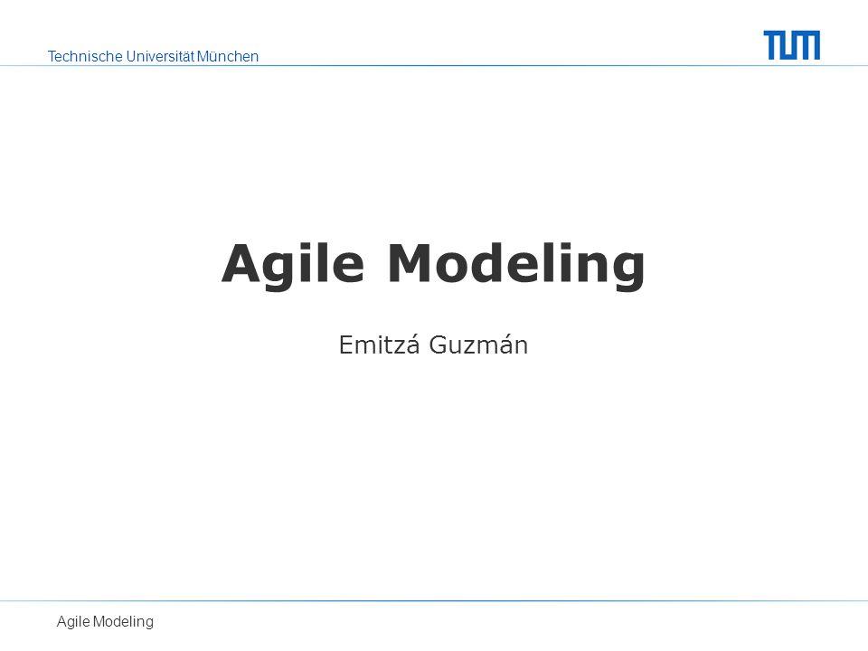 Agile Modeling Emitzá Guzmán Agile Modeling
