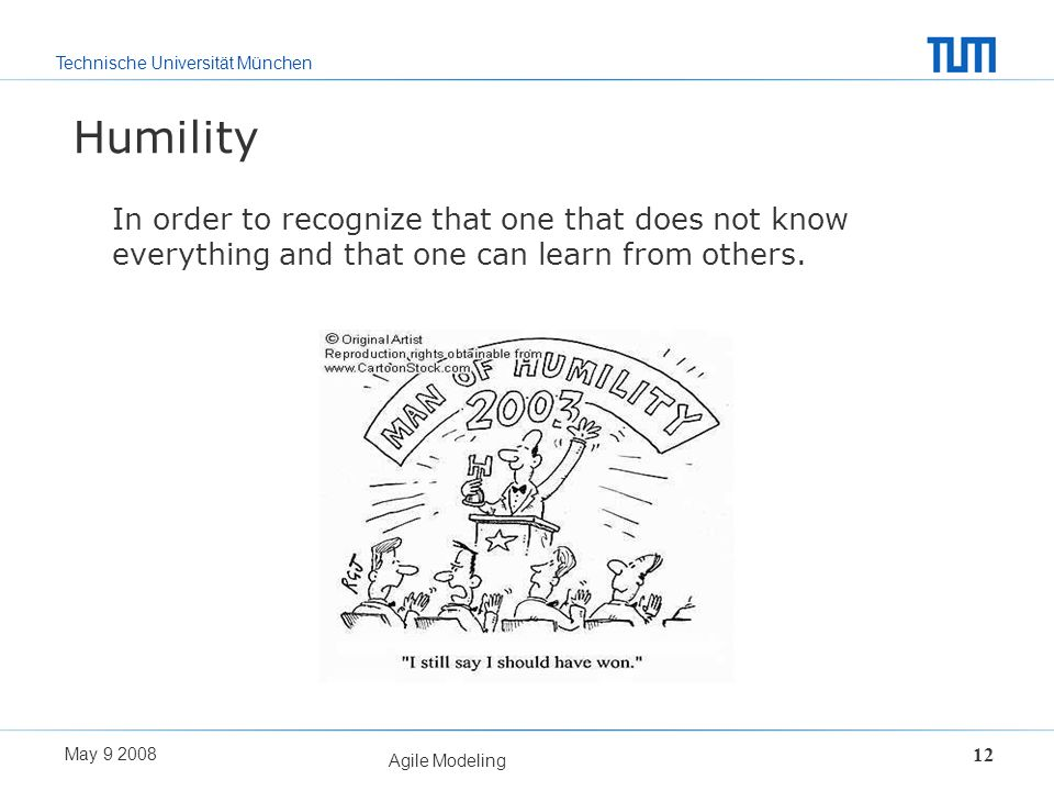 Humility In order to recognize that one that does not know everything and that one can learn from others.