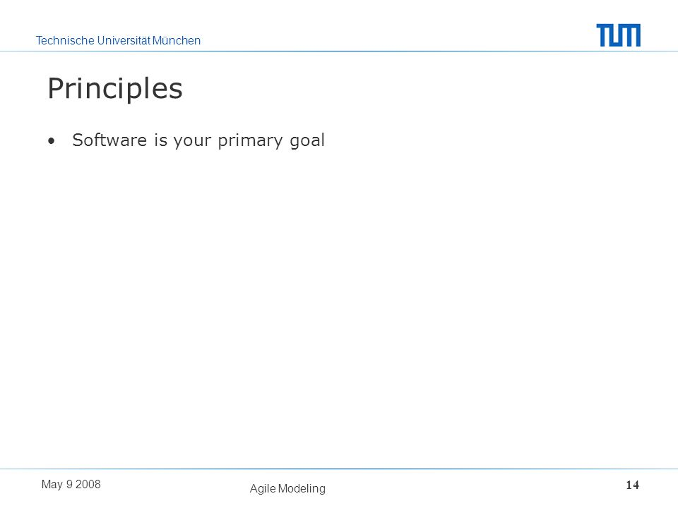 Principles Software is your primary goal Agile Modeling May