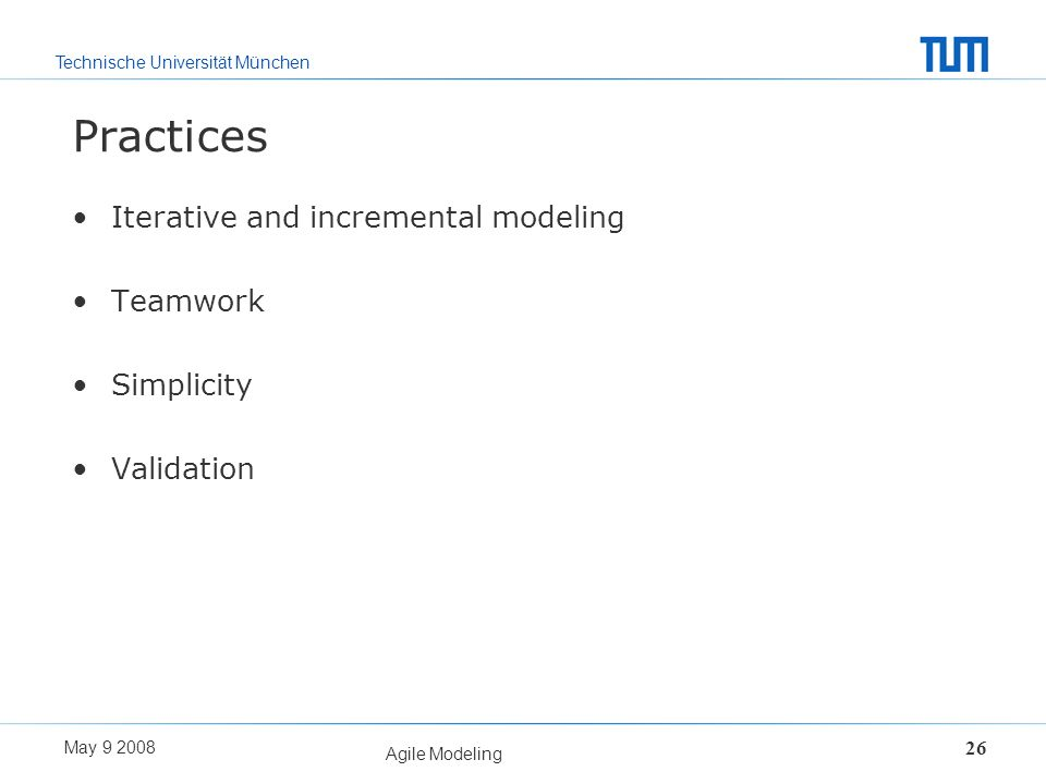Practices Iterative and incremental modeling Teamwork Simplicity