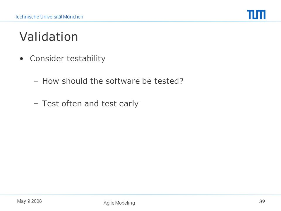 Validation Consider testability How should the software be tested