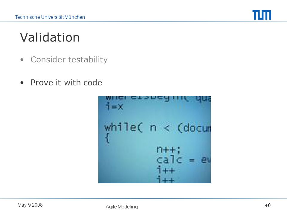 Validation Consider testability Prove it with code May