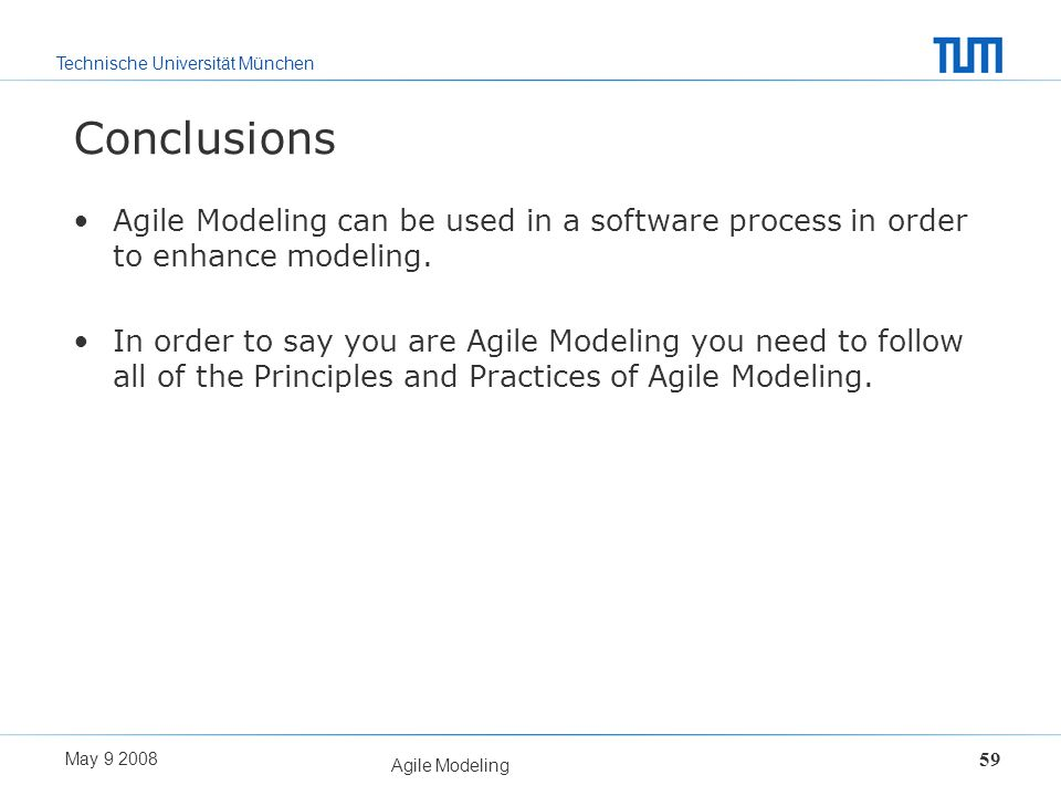 Conclusions Agile Modeling can be used in a software process in order to enhance modeling.