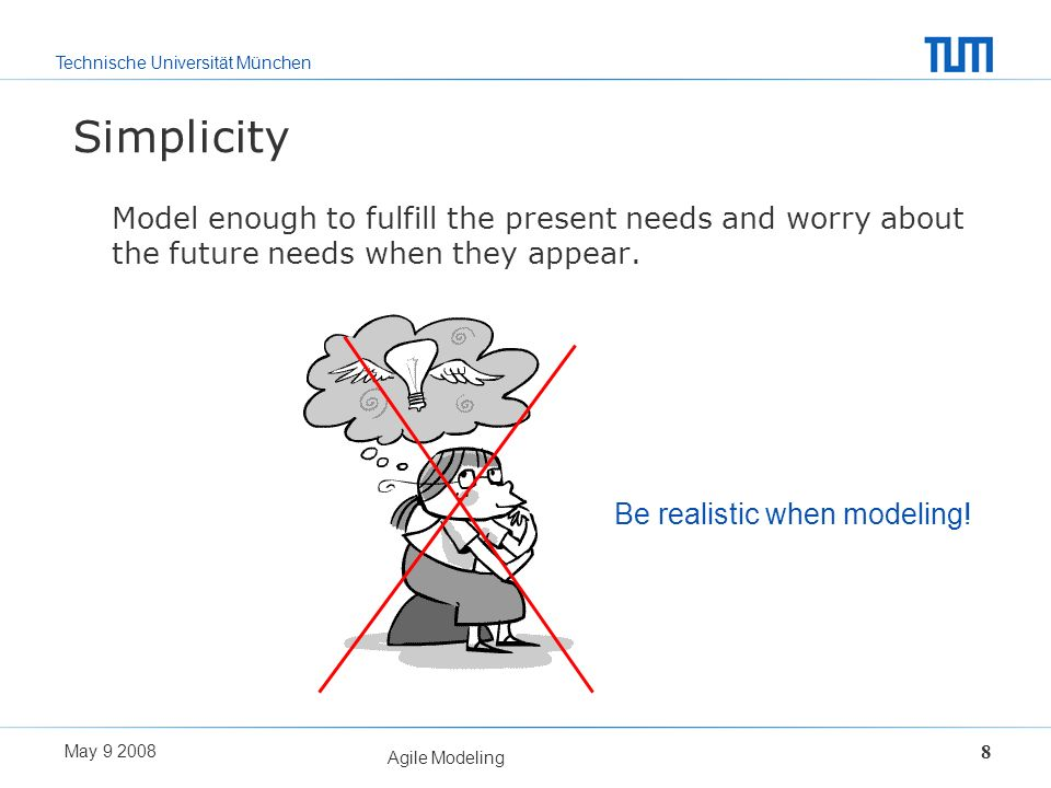 SimplicityModel enough to fulfill the present needs and worry about the future needs when they appear.