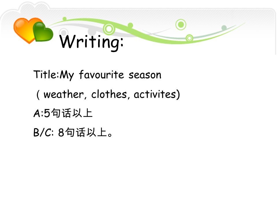 Writing: Title:My favourite season (weather, clothes, activites)