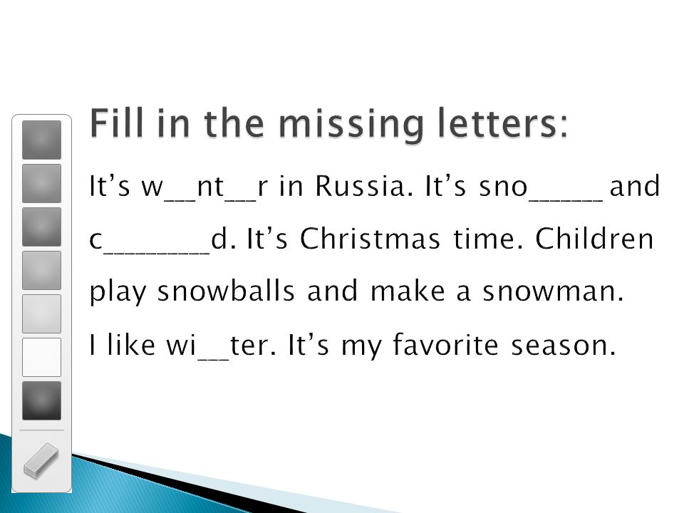Fill in the missing letters: It's w___nt___r in Russia