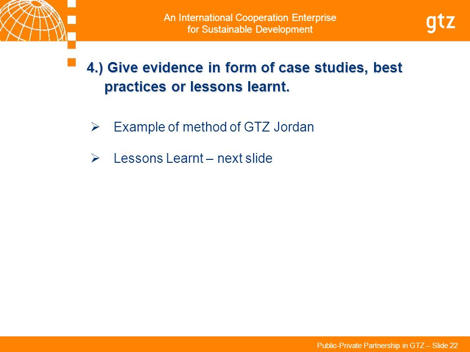 4.) Give evidence in form of case studies, best practices or lessons learnt.