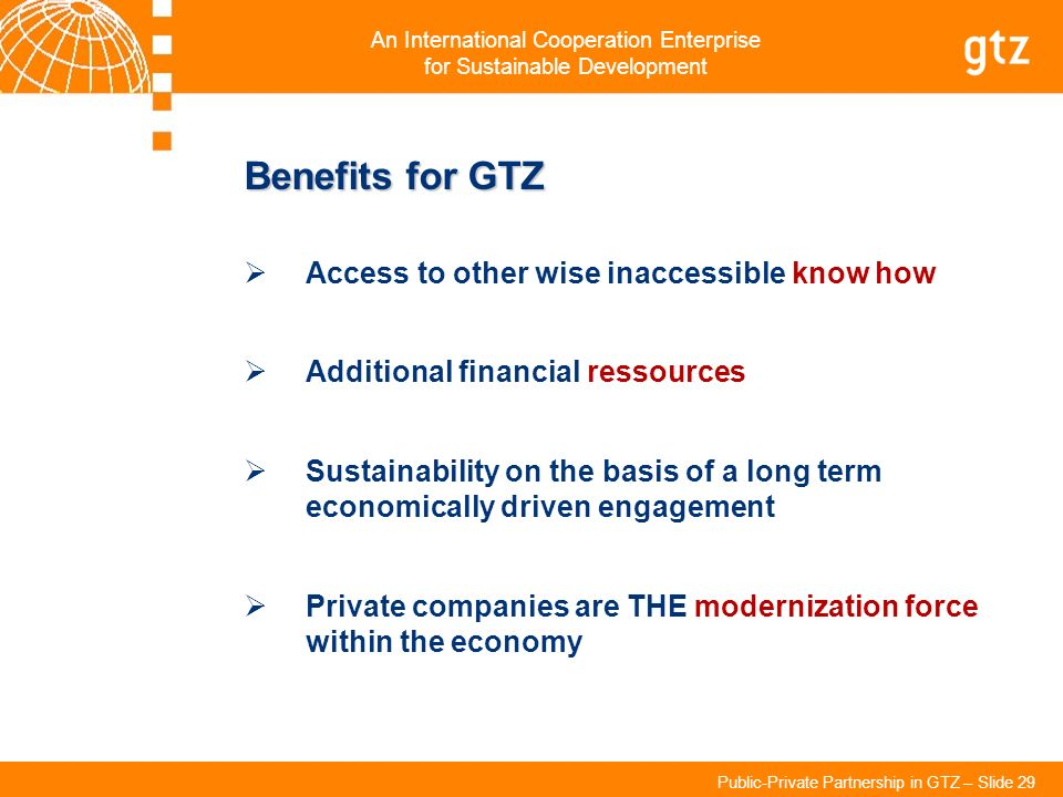 Benefits for GTZ Access to other wise inaccessible know how