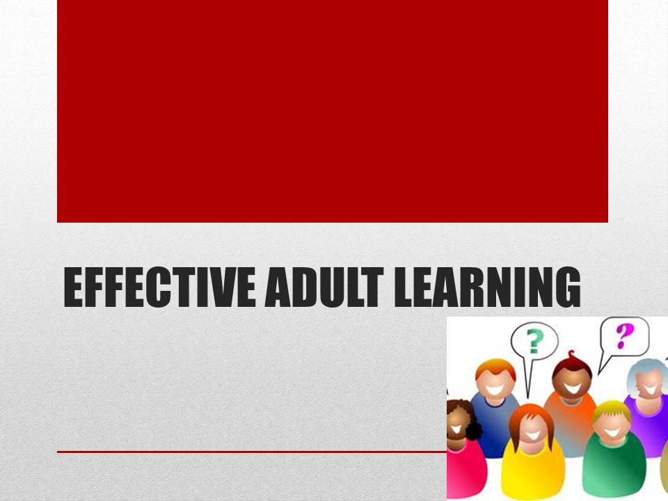 effective adult learning 2 five principles of adult learning it's one thing to teach it's another thing to learn, and the two don't always go hand‐in‐hand.