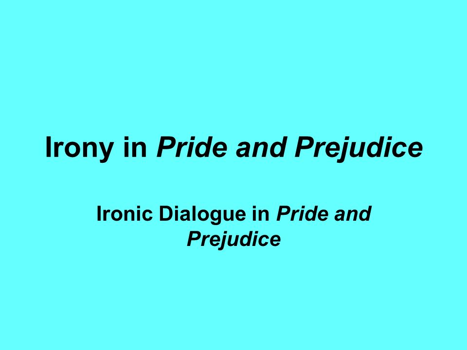 "pride prejudice essays irony The pride and prejudice of both darcy and ""pride and prejudice"" by jane austen essay sample the irony is that we as the reader know darcys request."
