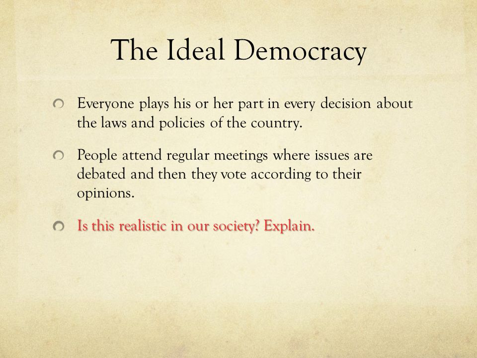 ideal democracy The ideal of democracy is identical with the ideal of scientific discovery, wherein free inquiry into the facts without prejudice,.