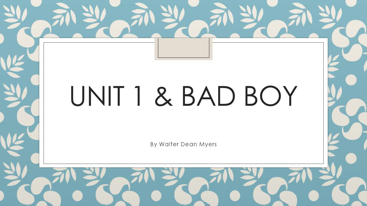 Unit 1 & BAD BOY By Walter Dean Myers. - ppt download