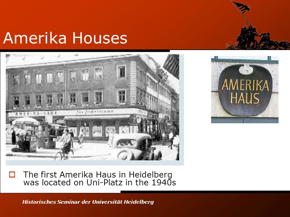 Amerika Houses The first Amerika Haus in Heidelberg was located on Uni-Platz in the 1940s.