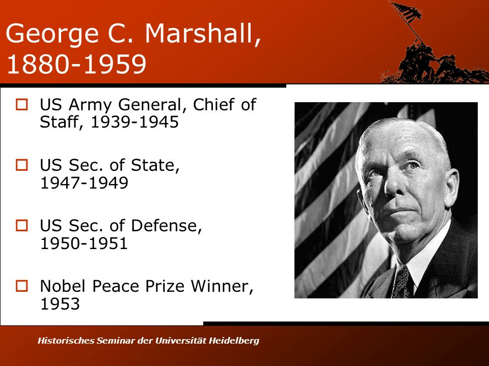 George C. Marshall, 1880-1959 US Army General, Chief of Staff, 1939-1945. US Sec. of State, 1947-1949.