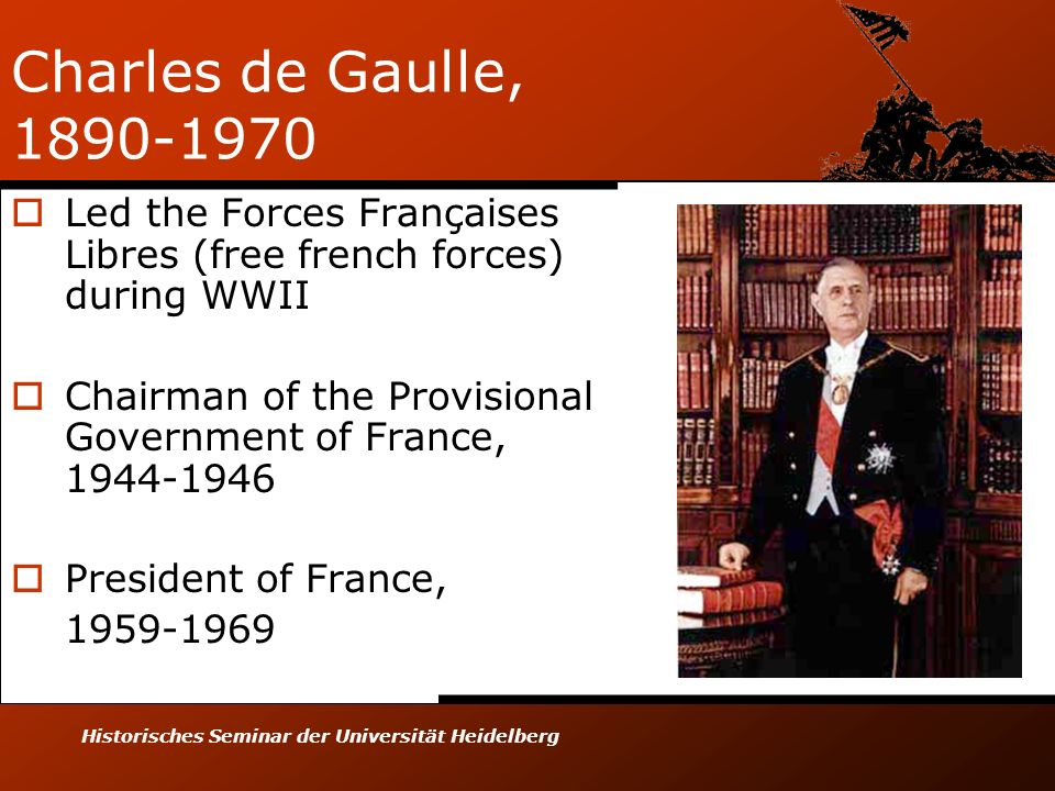 Charles de Gaulle, 1890-1970 Led the Forces Françaises Libres (free french forces) during WWII.