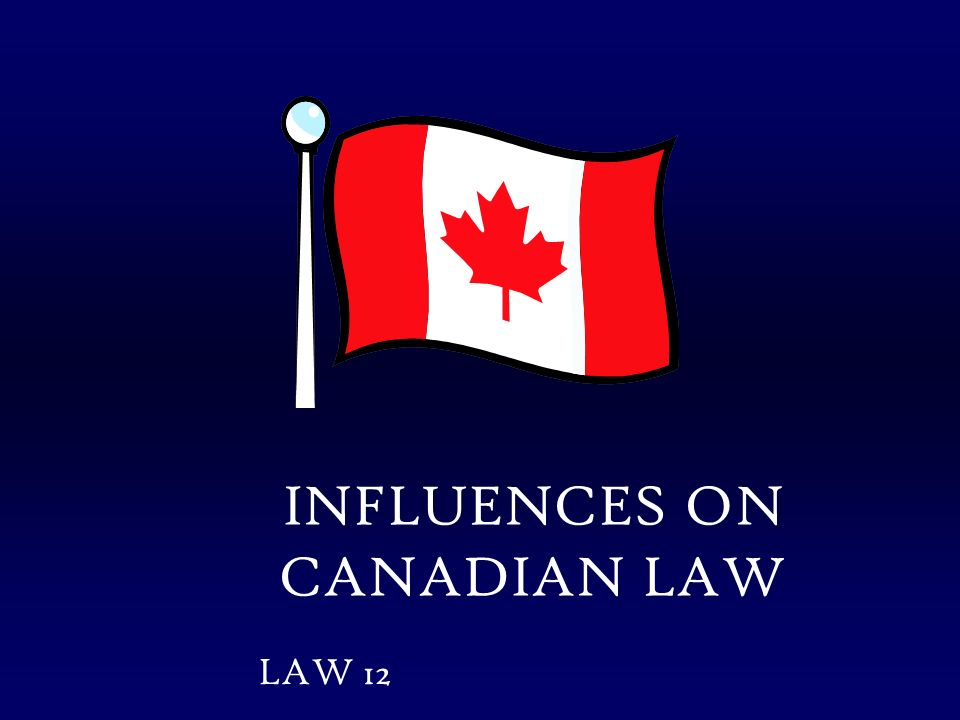 influences on canadian law Influences on canadian law laws are rules and regulations that help a country run smoothly and prevent humans from doing anything we wish for canadian law is a set of laws compiled from different civilizations that consists of the code of hammurabi, the mosaic law, the greek law, the roman law, british law etc canadian law consists of.