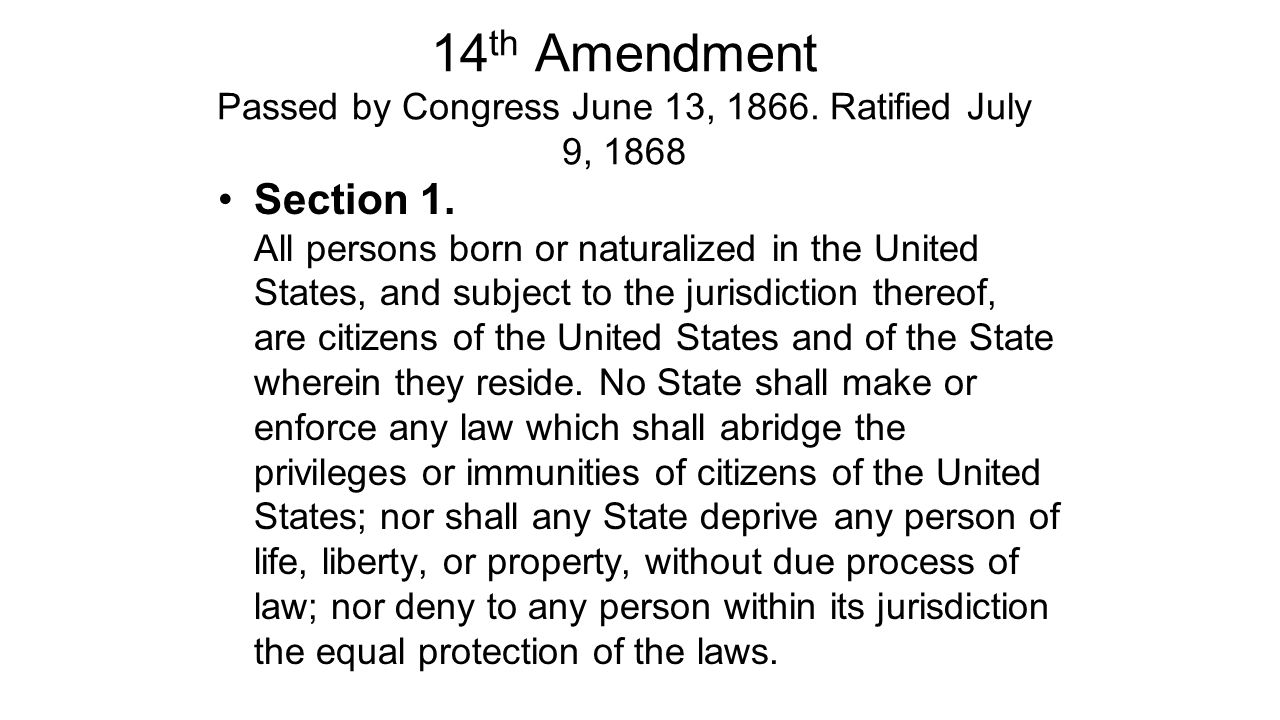 14th Amendment Passed by Congress June 13, Ratified July 9, 1868
