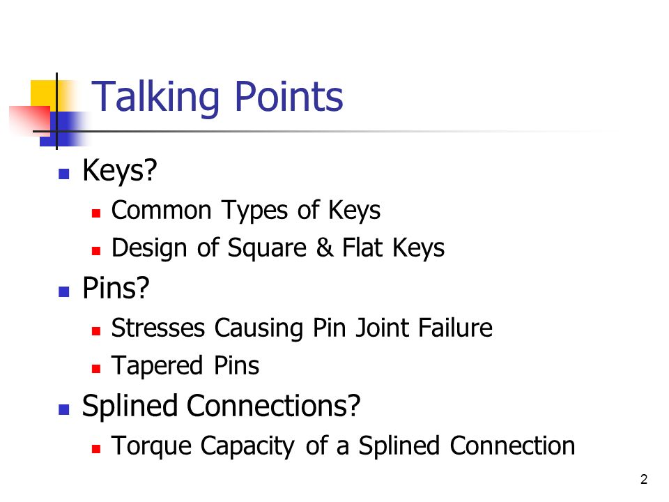 Talking Points Keys Pins Splined Connections Common Types of Keys