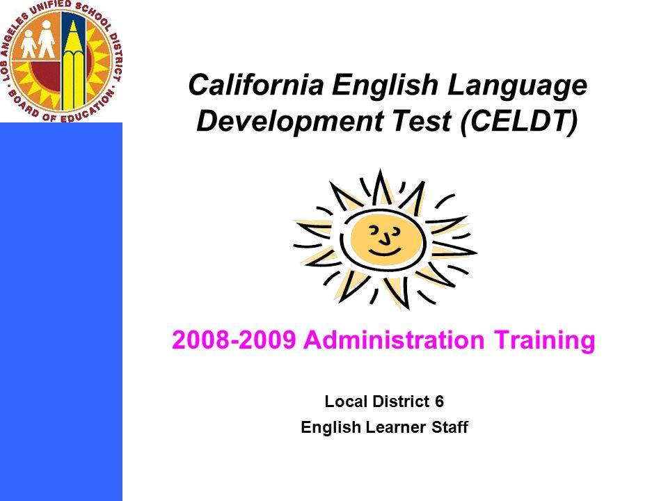 the california english language development test California english language development test (celdt) students in kindergarten through grade twelve whose home language is not english are required by law to be assessed in english language proficiency (elp) in california, the elp assessment is the celdt.