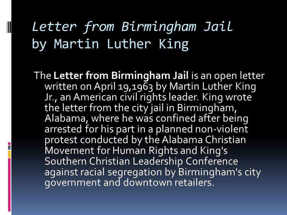 "essays letter from birmingham jail analysis Mariisa franz ""letter"" analysis nichols writing 101 17 october 2012 ""a letter from birmingham jail"" by martin luther king jr was written in the margins of a letter posted by the clergymen of alabama at this time that sparked his i."