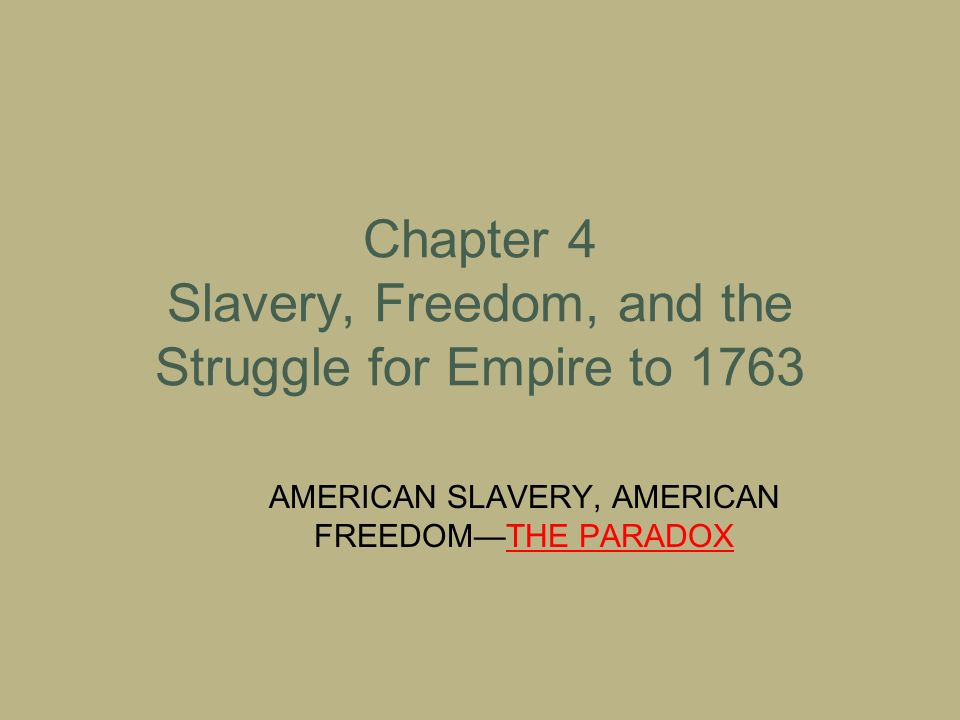 Chapter 4 Slavery Freedom And The Struggle For Empire To 1763