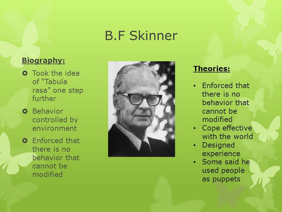 a biography of b f skinner and his influence in psychology Rather than affecting choice theory, behaviorism influenced unorthodox writings  by  jb watson, bf skinner and their followers developed a behavior control   in exploring the history of economics and psychology, angner and  loewenstein.
