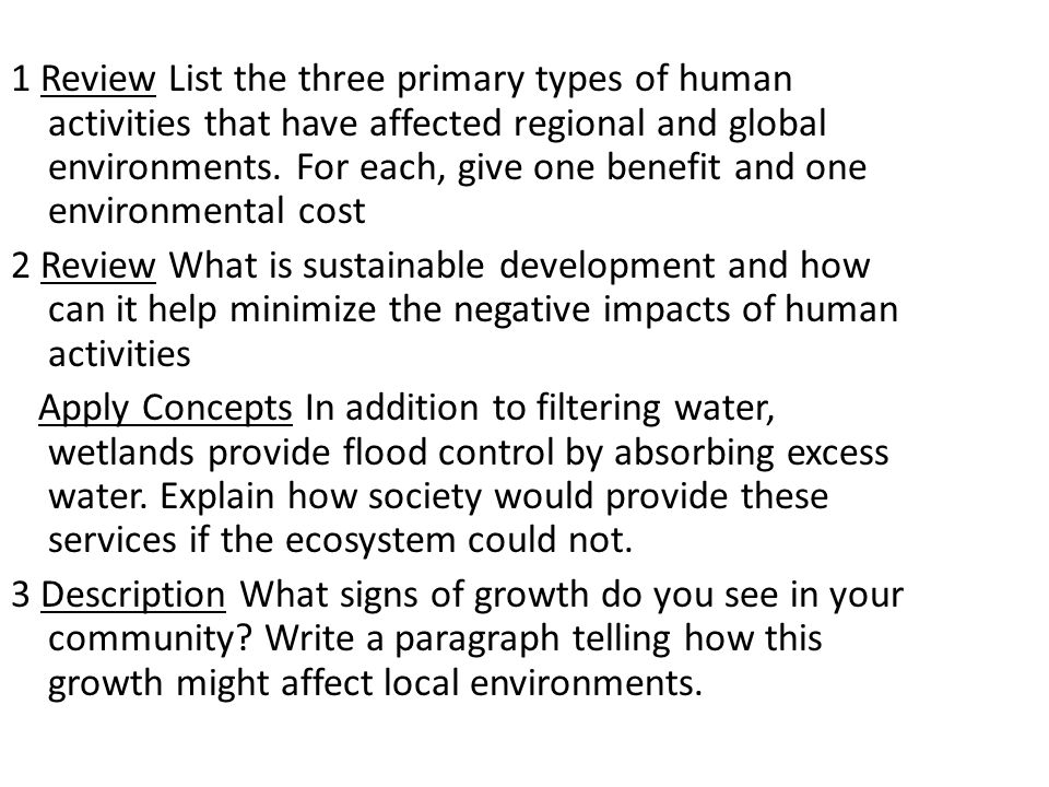 1 Review List the three primary types of human activities that have  affected regional and global environments  For each, give one benefit and  one environmental