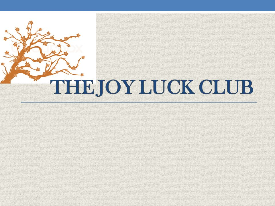 joy luck club by amy tan The joy luck club: a novel [amy tan]  50 out of 5 stars a joy for forty years, four chinese women, all immigrants to america, have met for food, mah jong,.