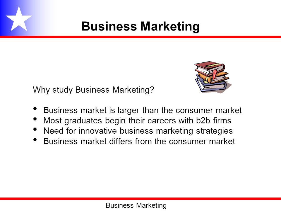 Business Marketing Why study Business Marketing