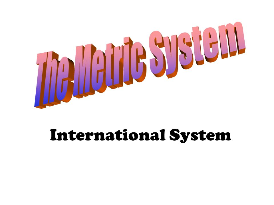 The Metric System International System