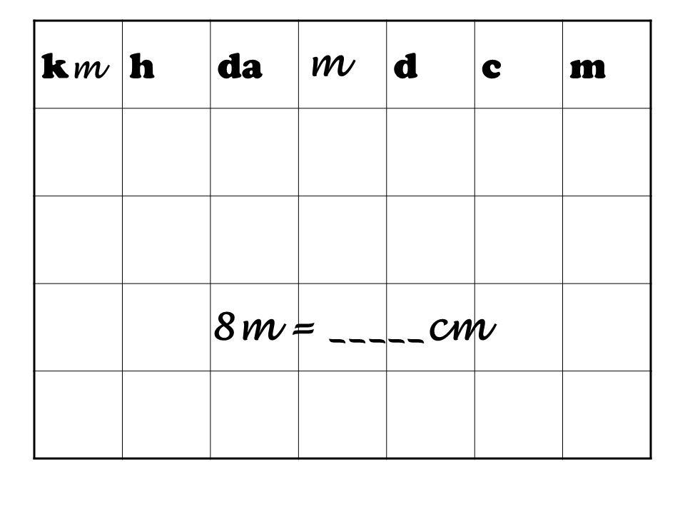 km h da m d c 8m = _____cm
