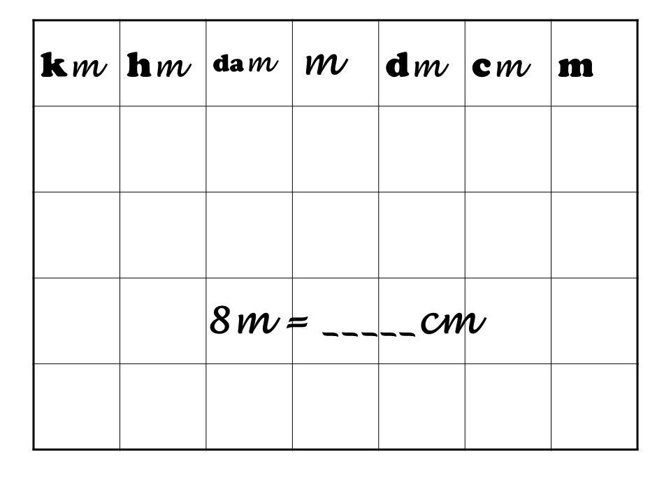 km hm dam m dm cm 8m = _____cm
