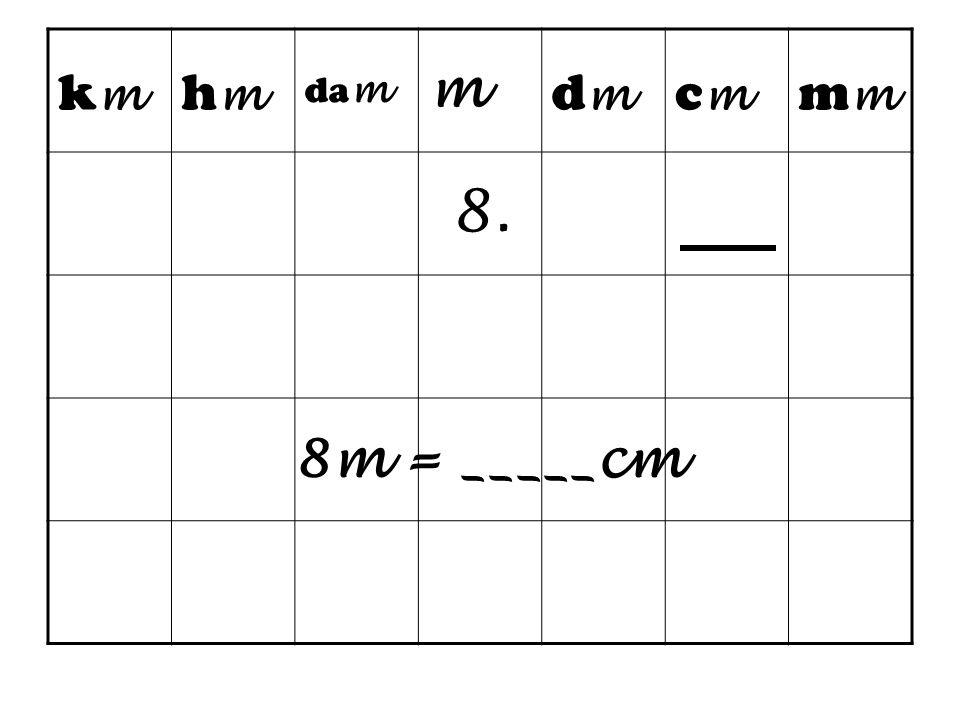 km hm dam m dm cm mm 8. 8m = _____cm