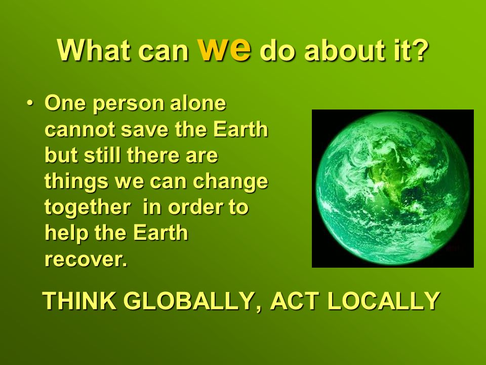 things we can do to save the earth 10 things you can do each day to help save our planet  the livestock  industry generates more greenhouse gas emissions on earth than vehicular.