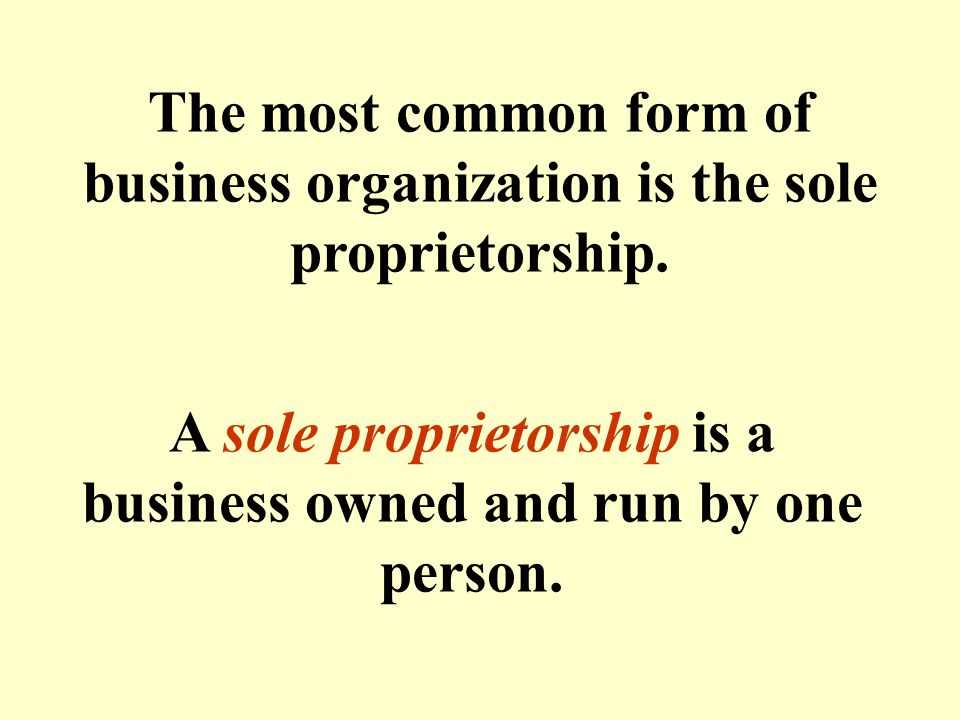 sole proprietorship a sole proprietorship is owned by only one person essay It simply refers to a person who owns the business and is personally a sole proprietor need only register his or her name and secure local licenses, and the sole proprietor is ready you may already be operating a sole proprietorship one of the great features of a sole proprietorship is.