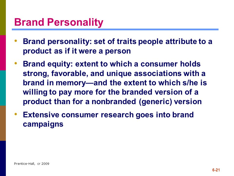 Brand Personality Brand personality: set of traits people attribute to a product as if it were a person.